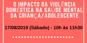 O impacto da violência doméstica na saúde mental da criança/adolescente